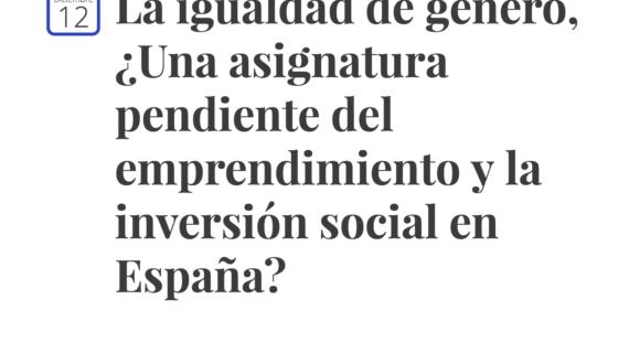 La igualdad de género, ¿Una asignatura pendiente del emprendimiento y la inversión social en España?
