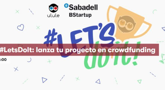 Hachathon #LETSDOIT: Lanza tu proyecto con crowdfunding!