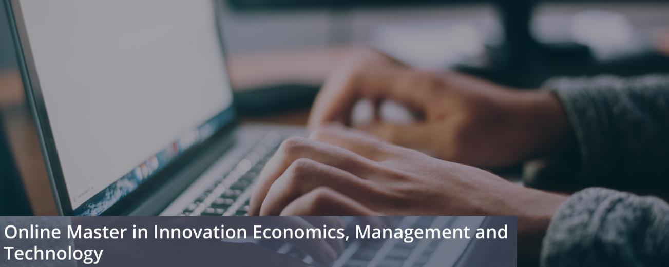 ONLINE MASTER IN INNOVATION ECONOMICS, MANAGEMENT AND TECHNOLOGY
